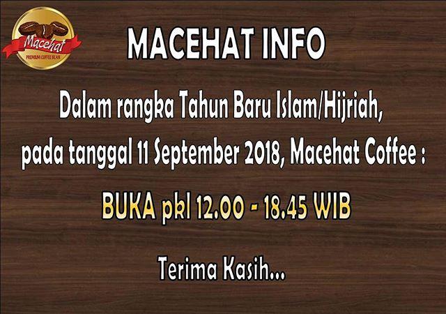 Macehat Info ..Dalam rangka Tahun Baru Islam/Hijriah, pada tanggal 11 September 2018 ,Macehat Coffee : BUKA pkl 12.00 - 18.45 WibTerima Kasih ...
